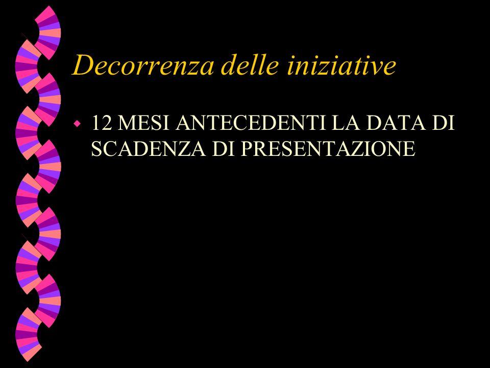 Decorrenza delle iniziative w 12 MESI ANTECEDENTI LA DATA DI SCADENZA DI PRESENTAZIONE
