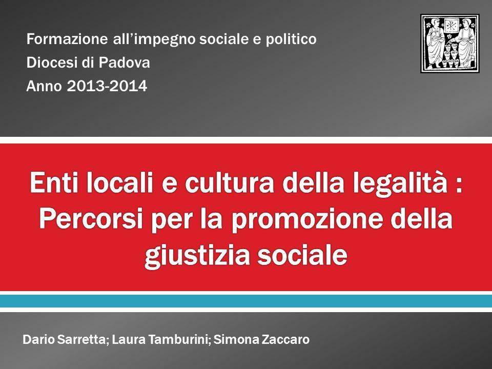 Enti locali: Sono i protagonisti del laboratorio Cultura della legalità: E il punto di partenza del nostro percorso Giustizia sociale: E il tema su cui vogliamo confrontarci
