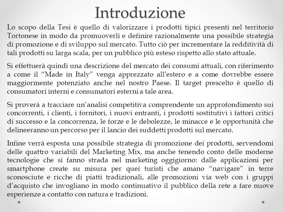 Introduzione Lo scopo della Tesi è quello di valorizzare i prodotti tipici presenti nel territorio Tortonese in modo da promuoverli e definire raziona