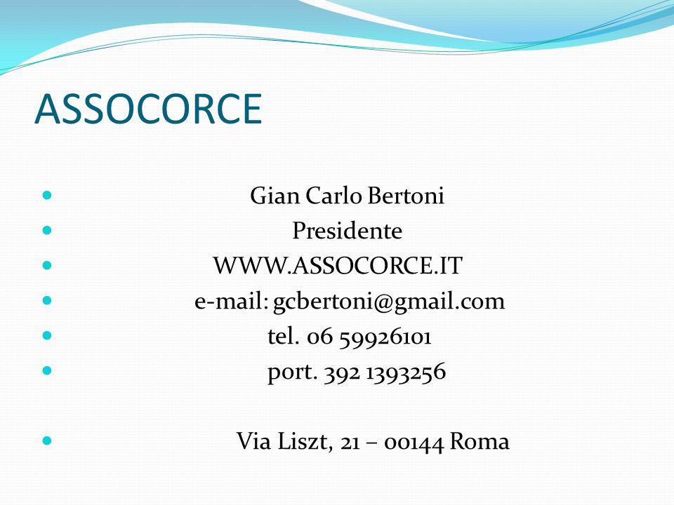 ASSOCORCE Gian Carlo Bertoni Presidente WWW.ASSOCORCE.IT e-mail: gcbertoni@gmail.com tel. 06 59926101 port. 392 1393256 Via Liszt, 21 – 00144 Roma