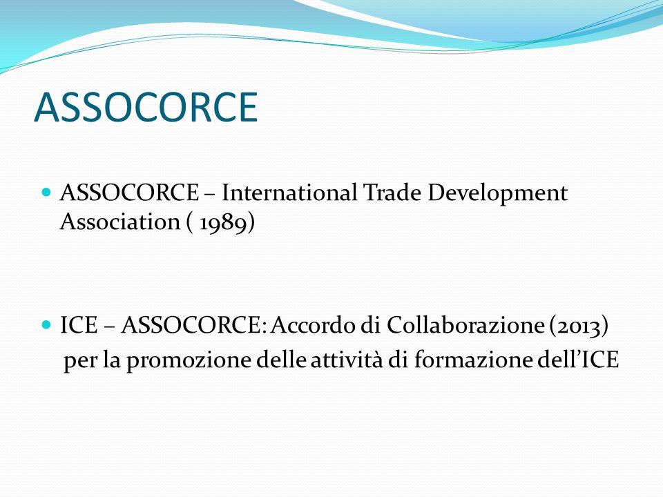 ASSOCORCE ASSOCORCE – International Trade Development Association ( 1989) ICE – ASSOCORCE: Accordo di Collaborazione (2013) per la promozione delle at