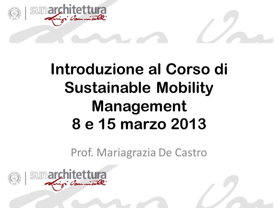 Introduzione al Corso di Sustainable Mobility Management 8 e 15 marzo 2013 Prof.