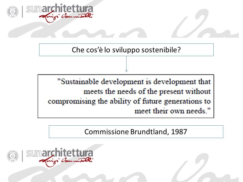 Che cosè lo sviluppo sostenibile? Commissione Brundtland, 1987