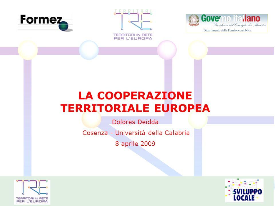 LA COOPERAZIONE TERRITORIALE EUROPEA Dolores Deidda Cosenza - Università della Calabria 8 aprile 2009