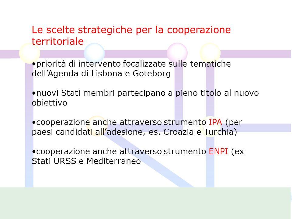 Le scelte strategiche per la cooperazione territoriale priorità di intervento focalizzate sulle tematiche dellAgenda di Lisbona e Goteborg nuovi Stati membri partecipano a pieno titolo al nuovo obiettivo cooperazione anche attraverso strumento IPA (per paesi candidati alladesione, es.