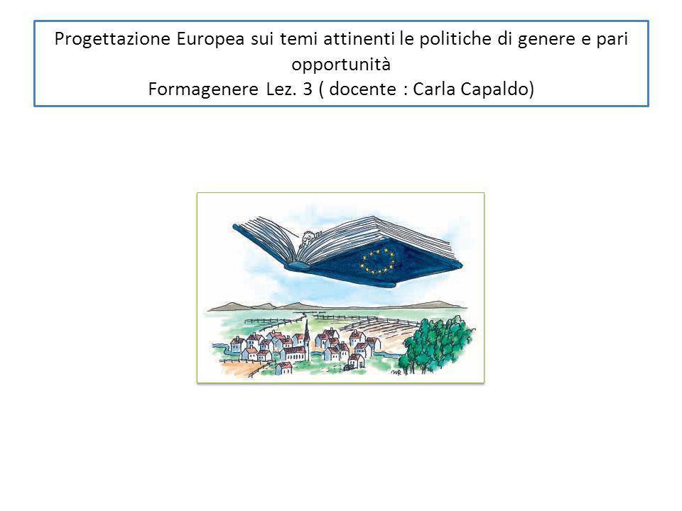 Progettazione Europea sui temi attinenti le politiche di genere e pari opportunità Formagenere Lez.