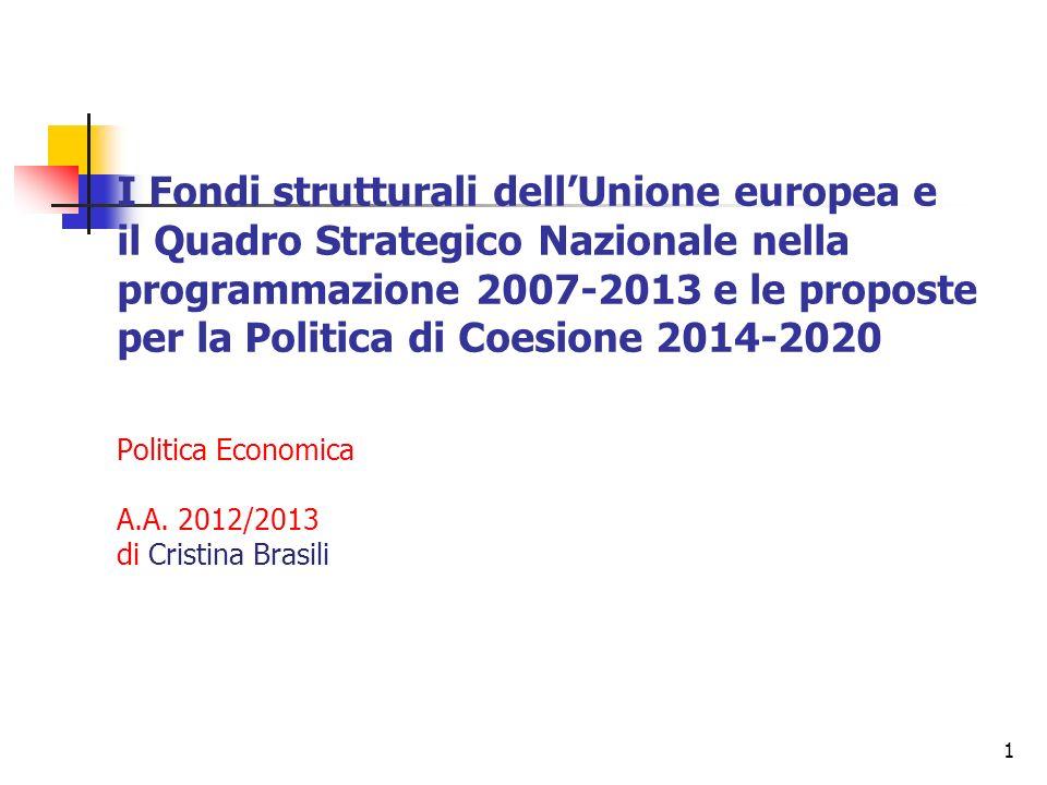 1 I Fondi strutturali dellUnione europea e il Quadro Strategico Nazionale nella programmazione 2007-2013 e le proposte per la Politica di Coesione 2014-2020 Politica Economica A.A.