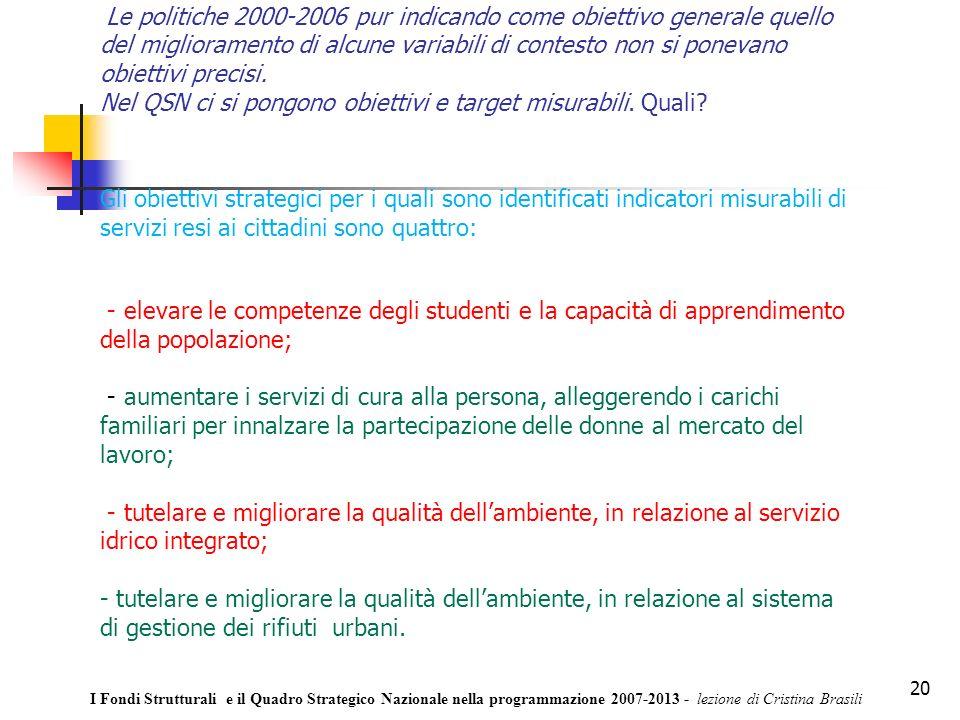 20 Le politiche 2000-2006 pur indicando come obiettivo generale quello del miglioramento di alcune variabili di contesto non si ponevano obiettivi precisi.