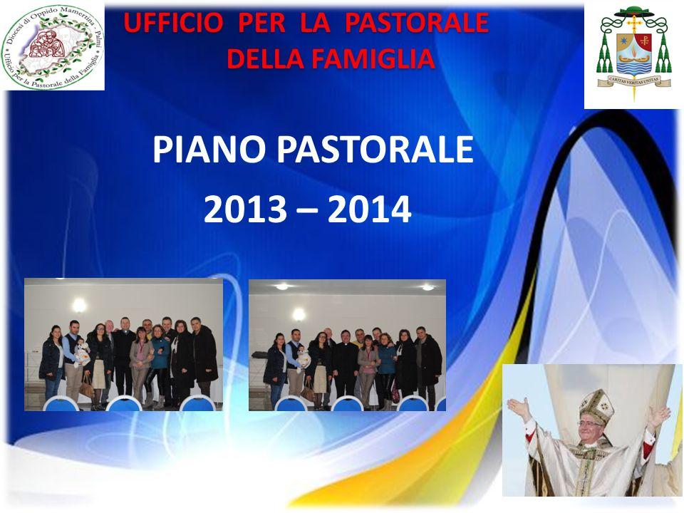 PIANO PASTORALE 2013 – 2014 16 UFFICIO PER LA PASTORALE DELLA FAMIGLIA DELLA FAMIGLIA
