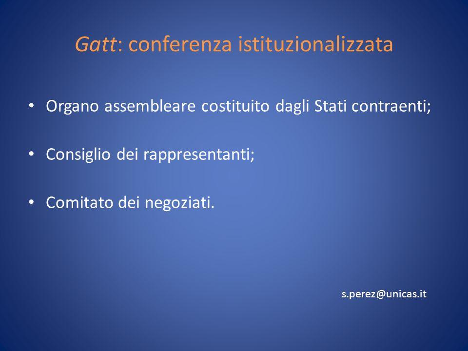 Gatt: conferenza istituzionalizzata Organo assembleare costituito dagli Stati contraenti; Consiglio dei rappresentanti; Comitato dei negoziati.