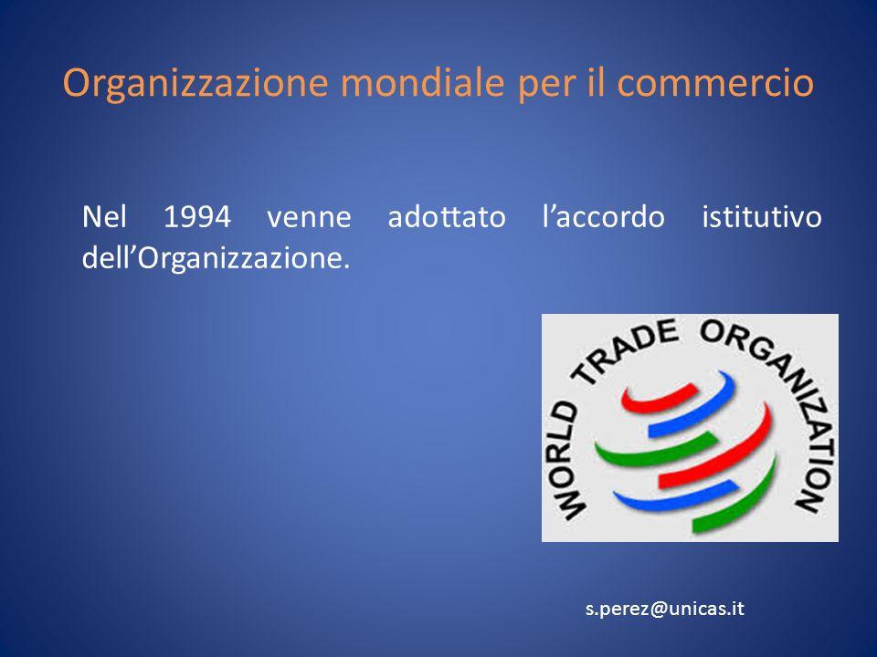 Organizzazione mondiale per il commercio Nel 1994 venne adottato laccordo istitutivo dellOrganizzazione.