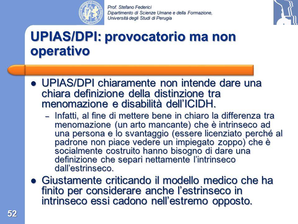 Prof. Stefano Federici Dipartimento di Scienze Umane e della Formazione, Università degli Studi di Perugia Il significato di menomazione è mutuato dal