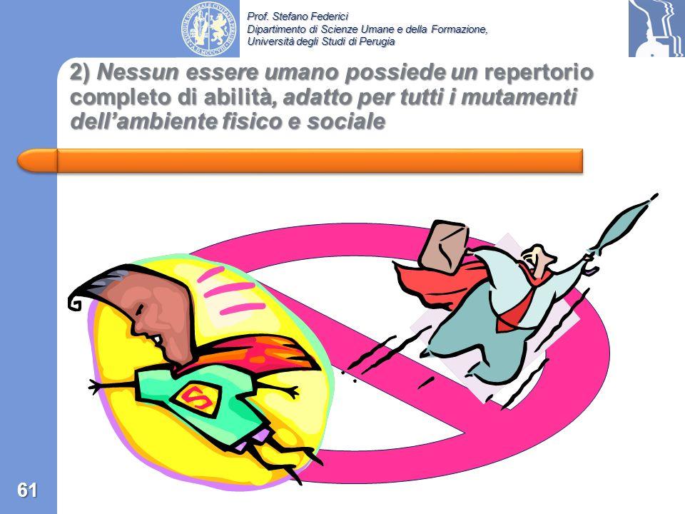 Prof. Stefano Federici Dipartimento di Scienze Umane e della Formazione, Università degli Studi di Perugia 1) La disabilità non è un attributo umano c