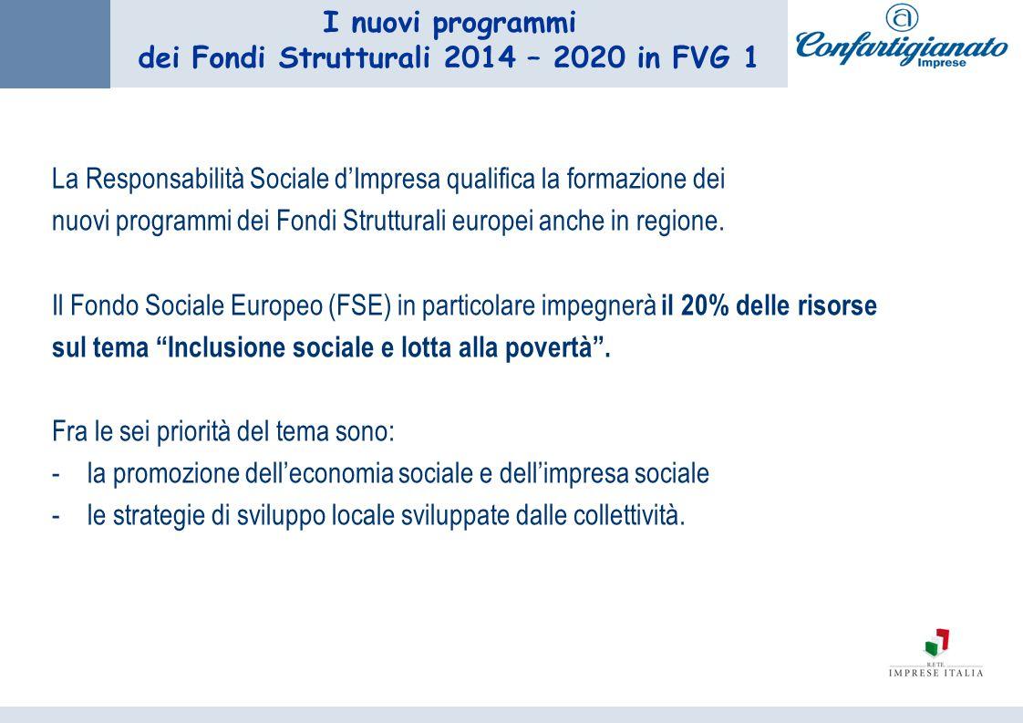 I nuovi programmi dei Fondi Strutturali 2014 – 2020 in FVG 1 La Responsabilità Sociale dImpresa qualifica la formazione dei nuovi programmi dei Fondi Strutturali europei anche in regione.