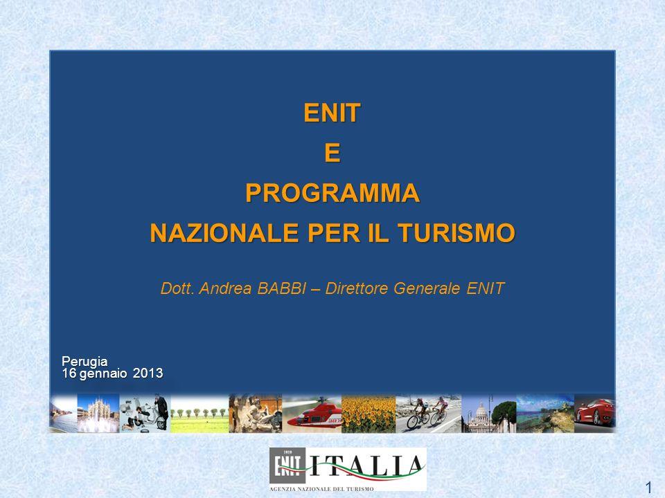 ENITEPROGRAMMA NAZIONALE PER IL TURISMO Dott. Andrea BABBI – Direttore Generale ENIT Perugia 16 gennaio 2013 Perugia 1