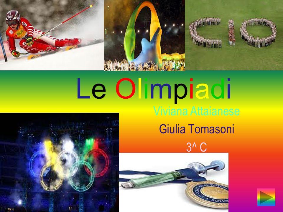 Le OlimpiadiLe Olimpiadi Viviana Attaianese Giulia Tomasoni 3^ C