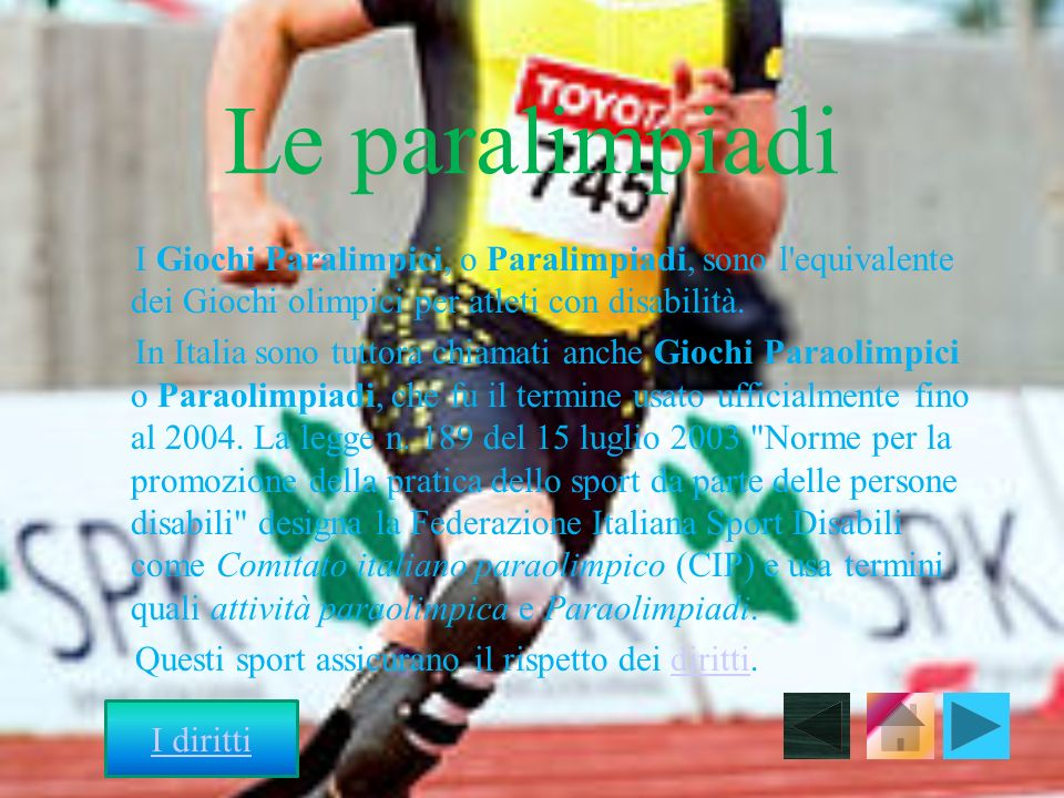 Le paralimpiadi I Giochi Paralimpici, o Paralimpiadi, sono l'equivalente dei Giochi olimpici per atleti con disabilità. In Italia sono tuttora chiamat