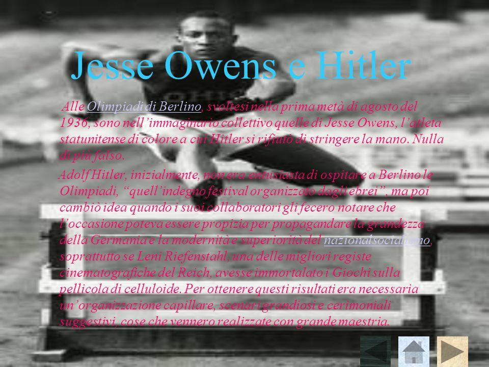 Jesse Owens e Hitler Alle Olimpiadi di Berlino, svoltesi nella prima metà di agosto del 1936, sono nellimmaginario collettivo quelle di Jesse Owens, l