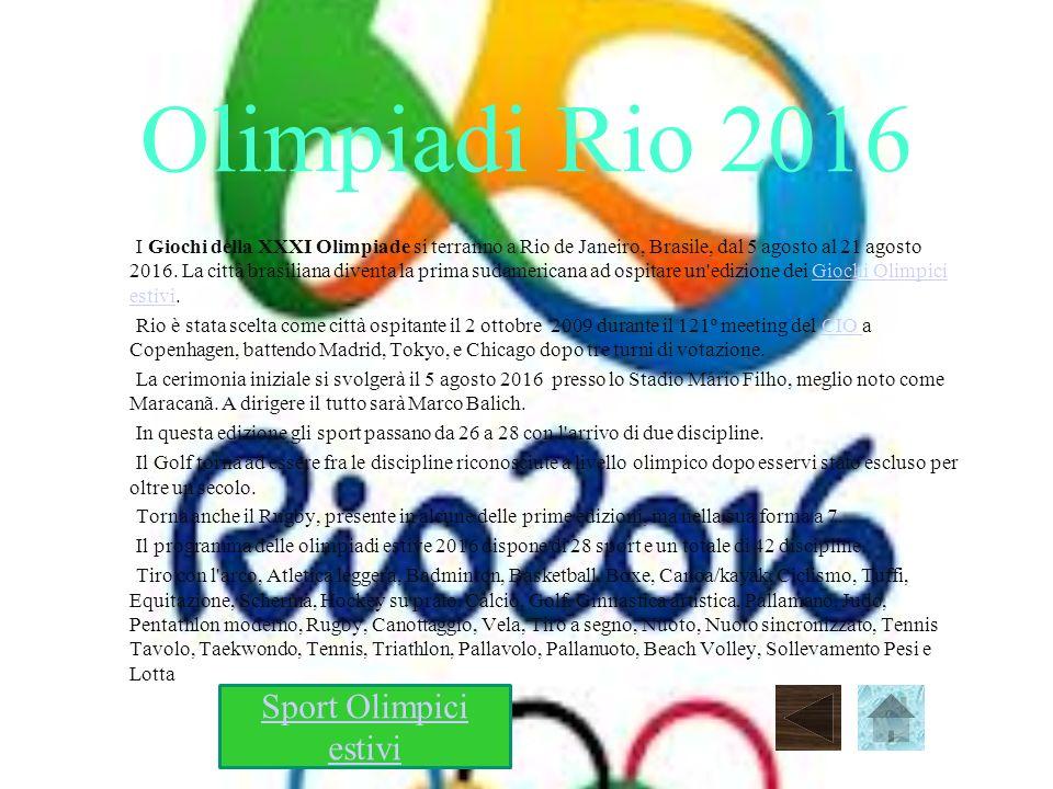 Olimpiadi Rio 2016 I Giochi della XXXI Olimpiade si terranno a Rio de Janeiro, Brasile, dal 5 agosto al 21 agosto 2016. La città brasiliana diventa la