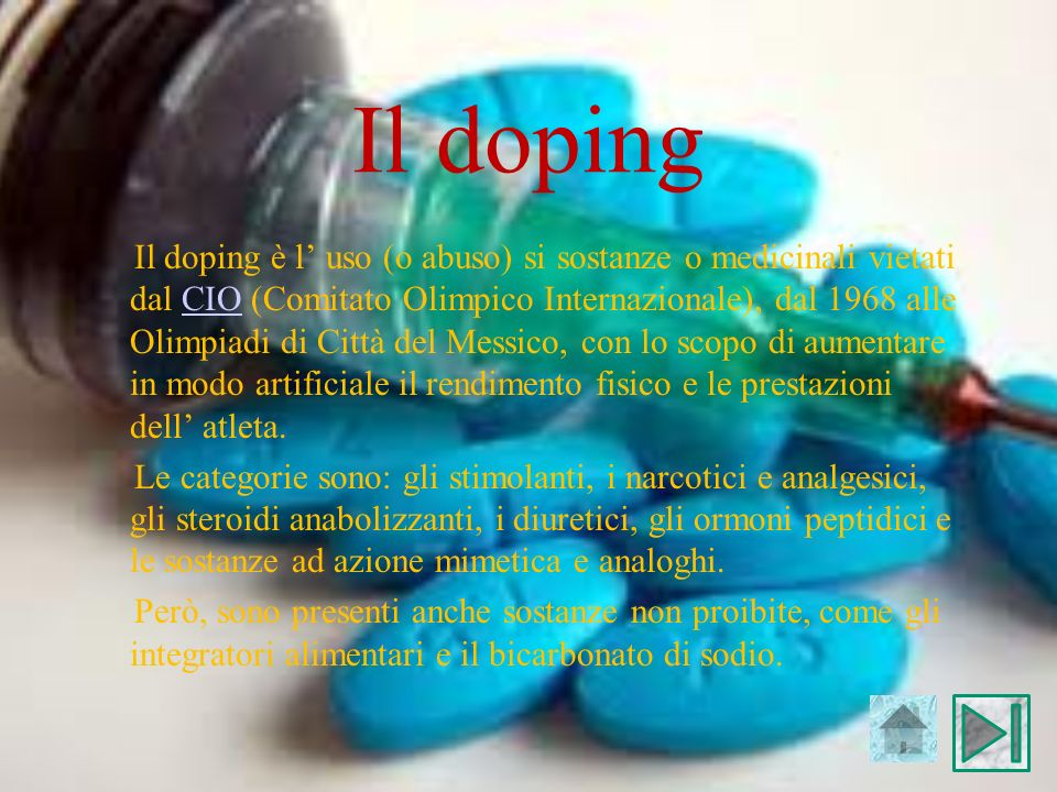 Il doping Il doping è l uso (o abuso) si sostanze o medicinali vietati dal CIO (Comitato Olimpico Internazionale), dal 1968 alle Olimpiadi di Città de