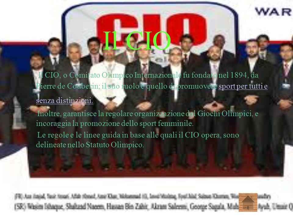 Il CIO Il CIO, o Comitato Olimpico Internazionale fu fondato nel 1894, da Pierre de Couberin; il suo ruolo è quello di promuovere sport per tutti e se