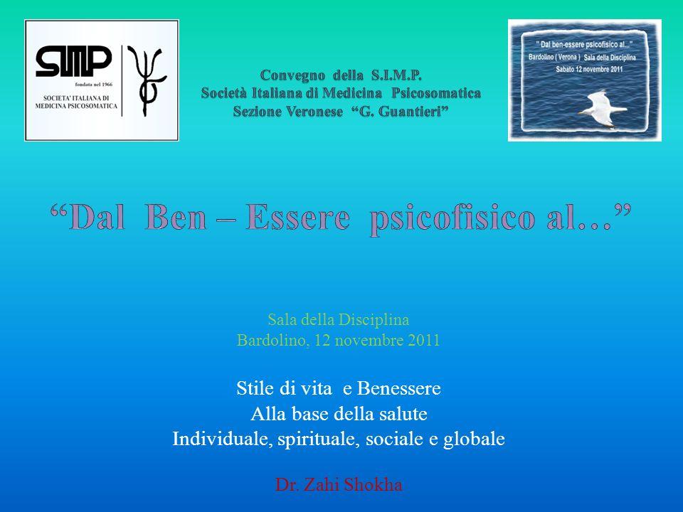 Sala della Disciplina Bardolino, 12 novembre 2011 Stile di vita e Benessere Alla base della salute Individuale, spirituale, sociale e globale Dr. Zahi