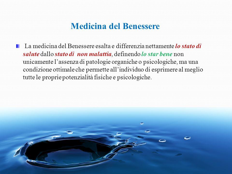 Medicina del Benessere La medicina del Benessere esalta e differenzia nettamente lo stato di salute dallo stato di non malattia, definendo lo star ben