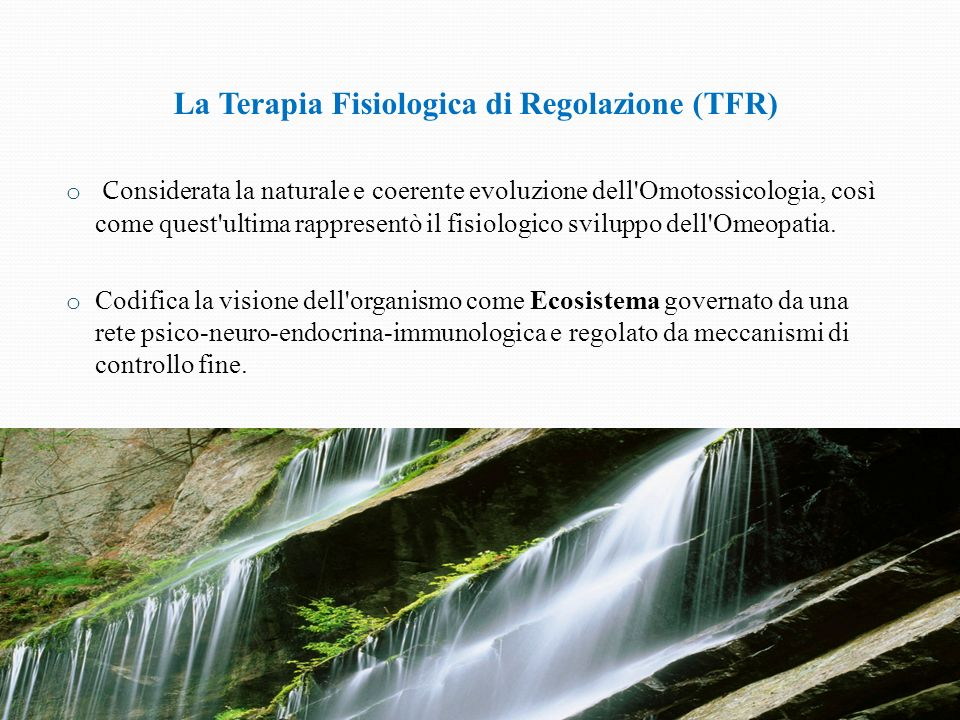 La Terapia Fisiologica di Regolazione (TFR) o C onsiderata la naturale e coerente evoluzione dell'Omotossicologia, così come quest'ultima rappresentò