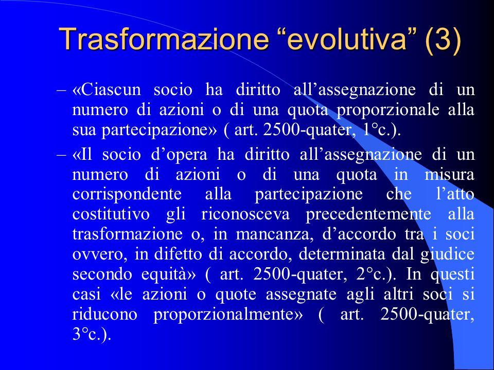 Trasformazione evolutiva (3) –«Ciascun socio ha diritto allassegnazione di un numero di azioni o di una quota proporzionale alla sua partecipazione» (