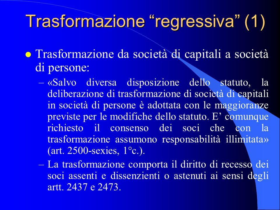 Trasformazione regressiva (1) l Trasformazione da società di capitali a società di persone: –«Salvo diversa disposizione dello statuto, la deliberazio
