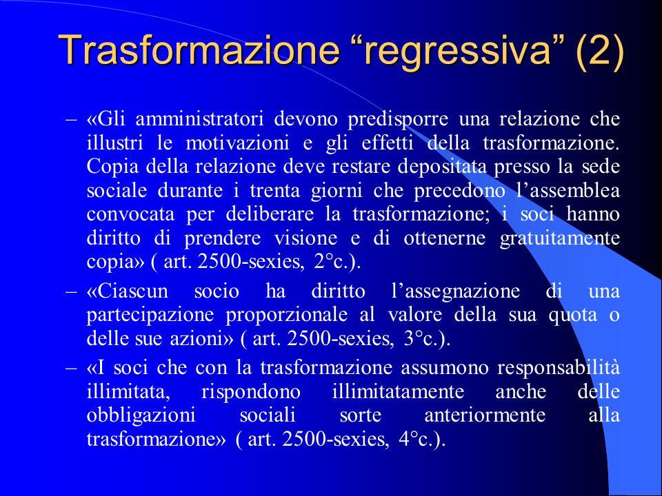 Trasformazione regressiva (2) –«Gli amministratori devono predisporre una relazione che illustri le motivazioni e gli effetti della trasformazione. Co