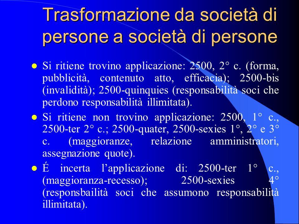 Trasformazione da società di persone a società di persone l Si ritiene trovino applicazione: 2500, 2° c. (forma, pubblicità, contenuto atto, efficacia