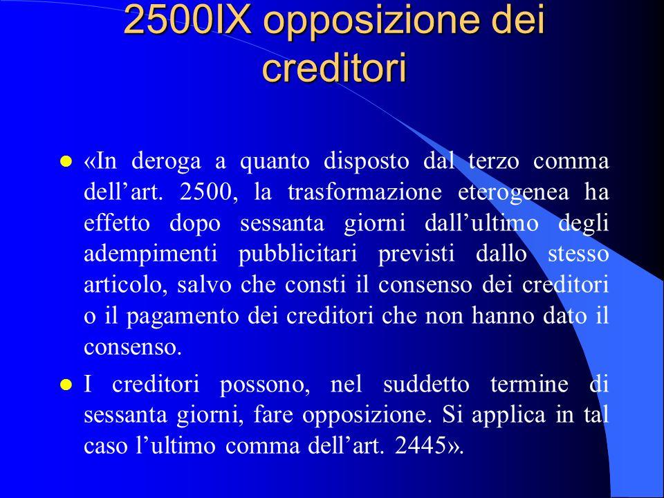 2500IX opposizione dei creditori l «In deroga a quanto disposto dal terzo comma dellart. 2500, la trasformazione eterogenea ha effetto dopo sessanta g