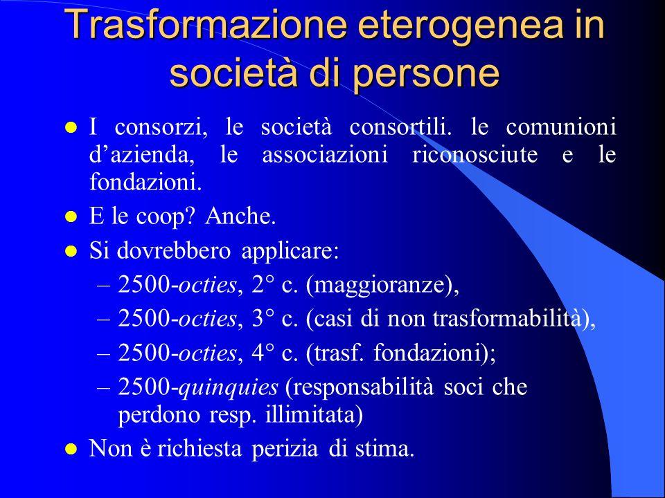 Trasformazione eterogenea in società di persone l I consorzi, le società consortili. le comunioni dazienda, le associazioni riconosciute e le fondazio