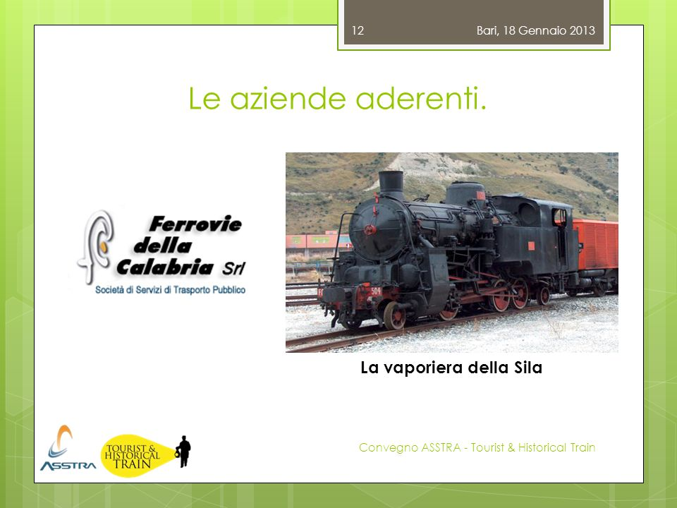 Le aziende aderenti. Bari, 18 Gennaio 2013 Convegno ASSTRA - Tourist & Historical Train 12 La vaporiera della Sila