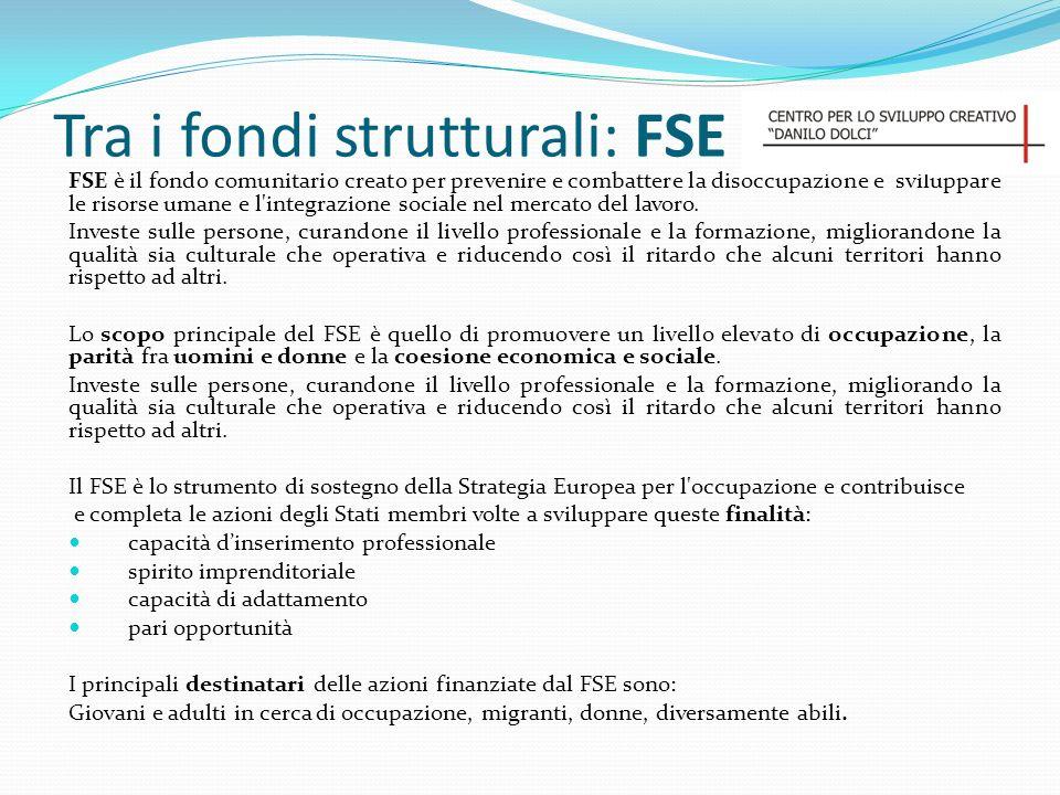 Tra i fondi strutturali: FSE FSE è il fondo comunitario creato per prevenire e combattere la disoccupazione e sviluppare le risorse umane e l'integraz