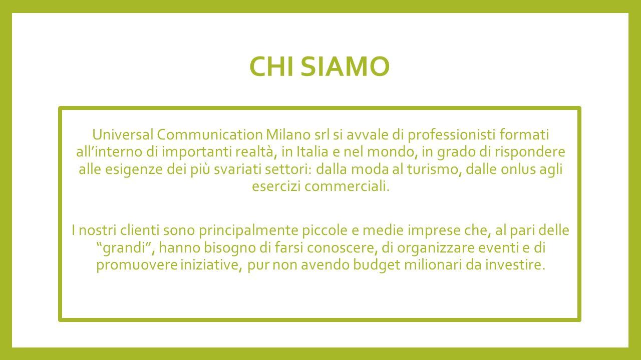 CHI SIAMO Universal Communication Milano srl si avvale di professionisti formati allinterno di importanti realtà, in Italia e nel mondo, in grado di r
