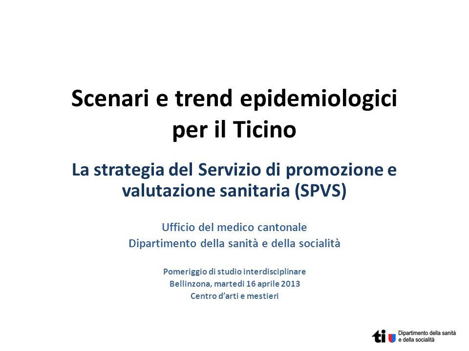 Scenari e trend epidemiologici per il Ticino La strategia del Servizio di promozione e valutazione sanitaria (SPVS) Ufficio del medico cantonale Dipar