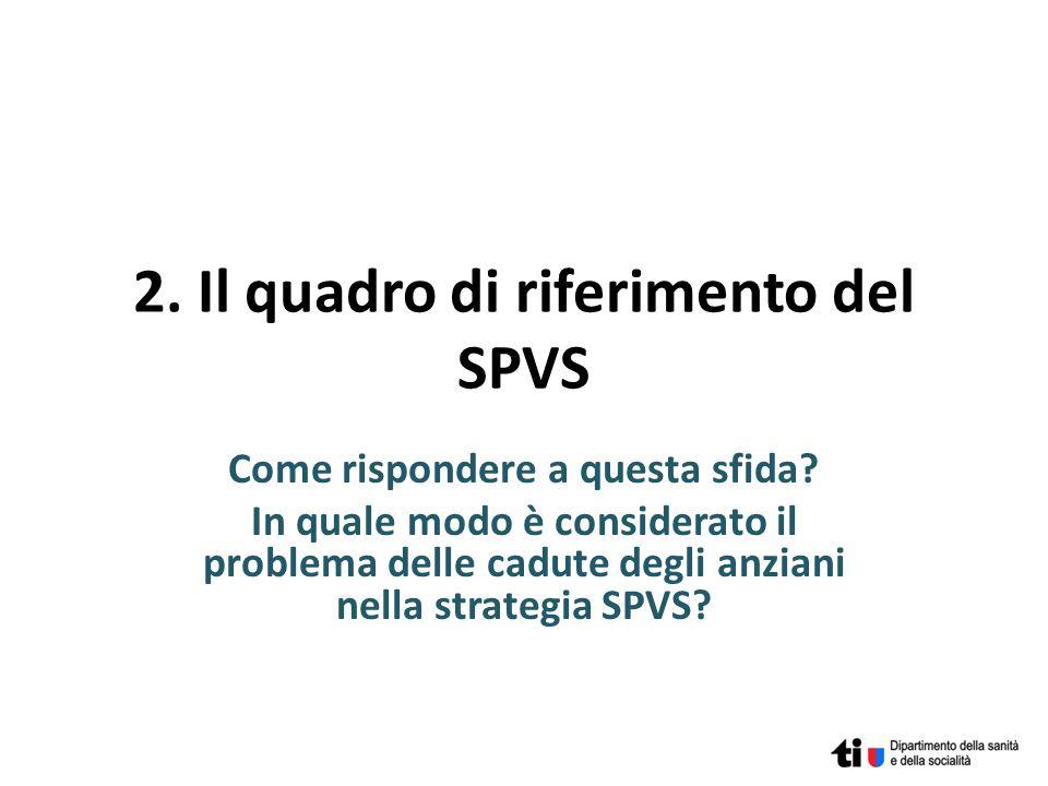 2. Il quadro di riferimento del SPVS Come rispondere a questa sfida? In quale modo è considerato il problema delle cadute degli anziani nella strategi