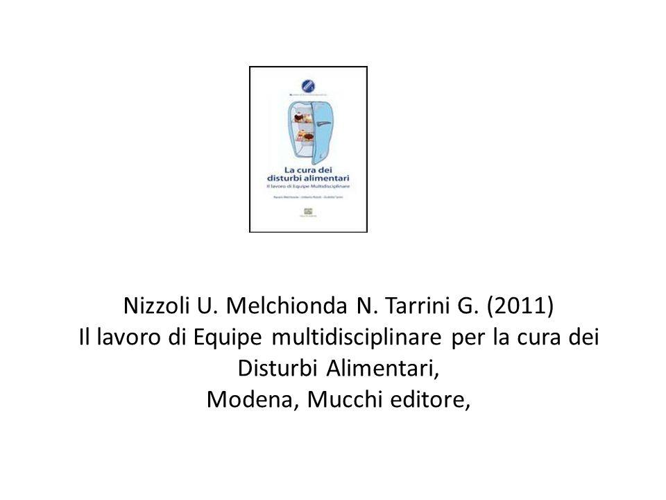 Nizzoli U. Melchionda N. Tarrini G. (2011) Il lavoro di Equipe multidisciplinare per la cura dei Disturbi Alimentari, Modena, Mucchi editore,