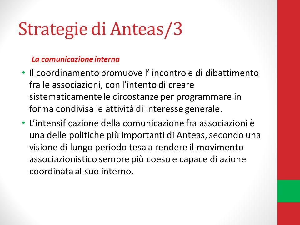 Strategie di Anteas/3 La comunicazione interna Il coordinamento promuove l incontro e di dibattimento fra le associazioni, con lintento di creare sistematicamente le circostanze per programmare in forma condivisa le attività di interesse generale.