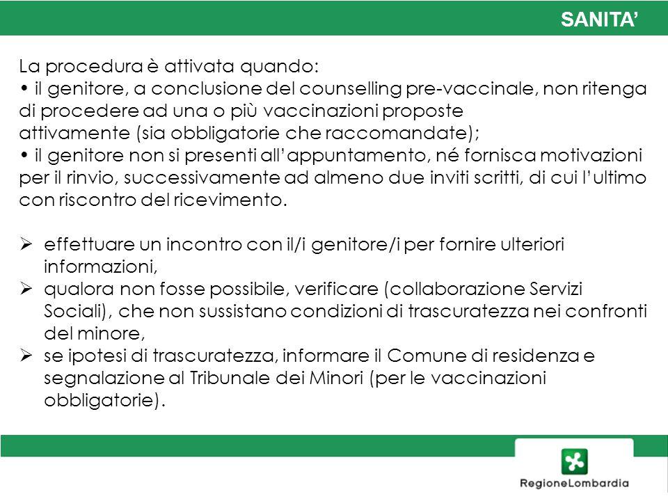 SANITA La procedura è attivata quando: il genitore, a conclusione del counselling pre-vaccinale, non ritenga di procedere ad una o più vaccinazioni pr