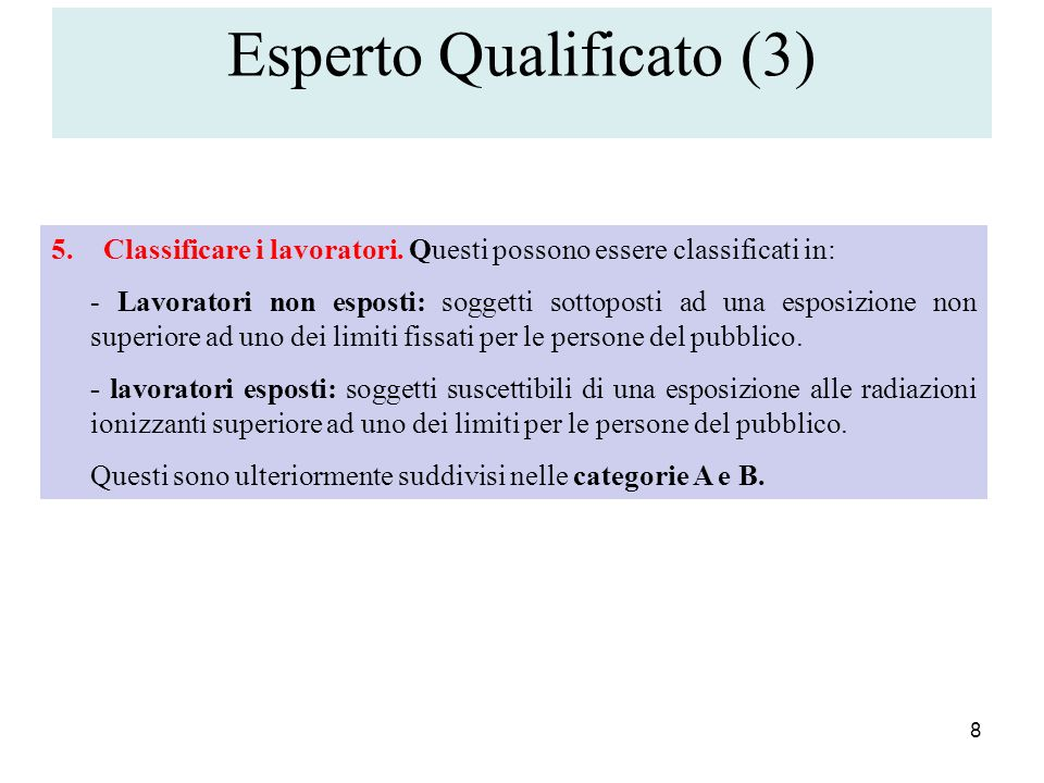 8 5.Classificare i lavoratori. Questi possono essere classificati in: - Lavoratori non esposti: soggetti sottoposti ad una esposizione non superiore a
