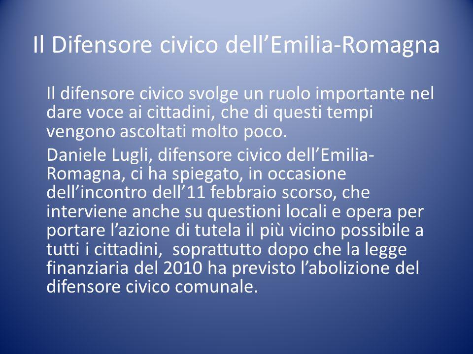 Il Difensore civico dellEmilia-Romagna Il difensore civico svolge un ruolo importante nel dare voce ai cittadini, che di questi tempi vengono ascoltat
