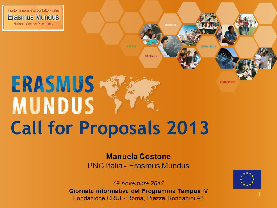 Call for Proposals 2013 Manuela Costone PNC Italia - Erasmus Mundus 19 novembre 2012 Giornata informativa del Programma Tempus IV Fondazione CRUI - Roma, Piazza Rondanini 48 1
