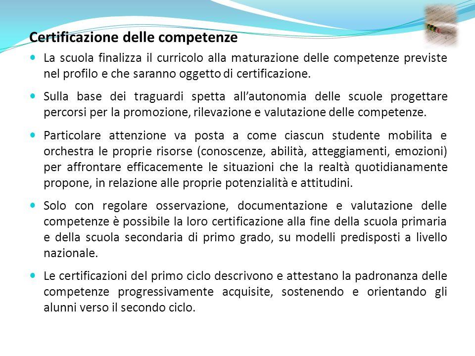 Certificazione delle competenze La scuola finalizza il curricolo alla maturazione delle competenze previste nel profilo e che saranno oggetto di certi