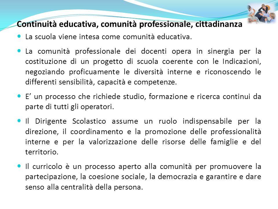 Continuità educativa, comunità professionale, cittadinanza La scuola viene intesa come comunità educativa. La comunità professionale dei docenti opera