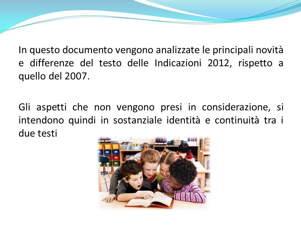 In questo documento vengono analizzate le principali novità e differenze del testo delle Indicazioni 2012, rispetto a quello del 2007. Gli aspetti che