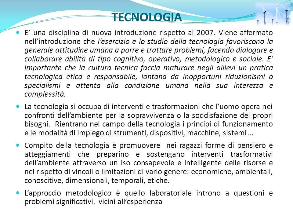 TECNOLOGIA E una disciplina di nuova introduzione rispetto al 2007. Viene affermato nellintroduzione che lesercizio e lo studio della tecnologia favor