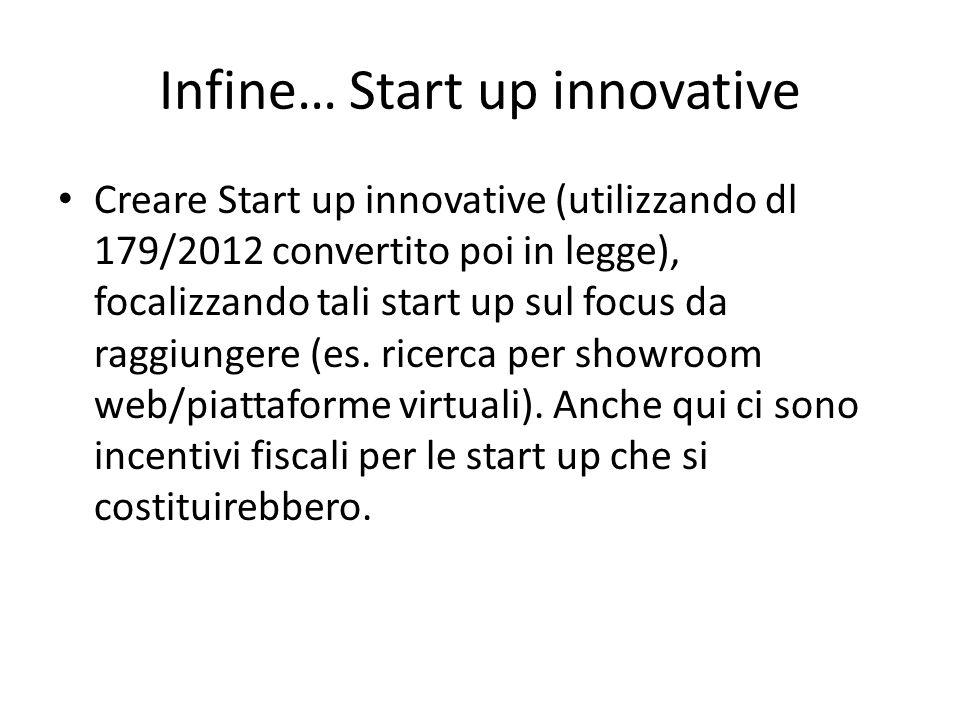 Infine… Start up innovative Creare Start up innovative (utilizzando dl 179/2012 convertito poi in legge), focalizzando tali start up sul focus da ragg